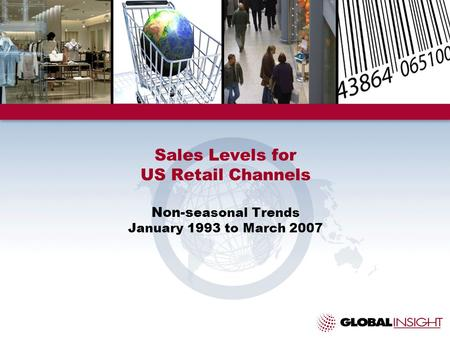 Sales Levels for US Retail Channels Non-s easonal Trends January 1993 to March 2007.