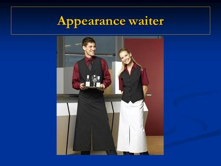 Appearance waiter. The waiter must: Нe must have a friendly face and a neat haircut, the waiter should be of average height and it should have a proper.
