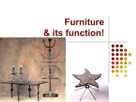 Furniture & its function!. Furniture Definition— equipment that is large and serves a purpose in a room. $1,550 Cha-ching!