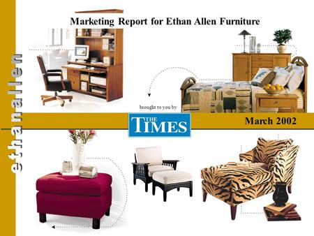 Marketing Report for Ethan Allen Furniture March 2002 brought to you by.