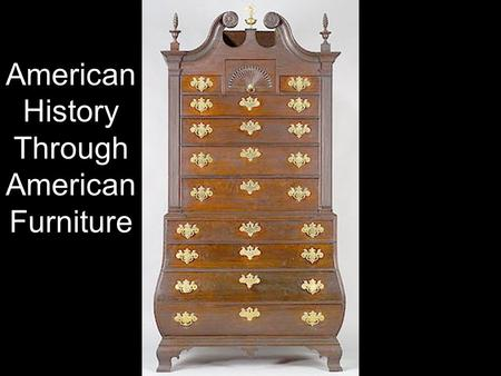 "American History Through American Furniture. American Furniture at the Met Material culture artifacts were ""made at a particular time and place, in response."