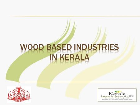  The rich timbre resource of our Country is mainly concentrated in Kerala, Punjab, Haryana, Gujarat, Andhra Pradesh, Uttar Pradesh & West Bengal.  Kerala.