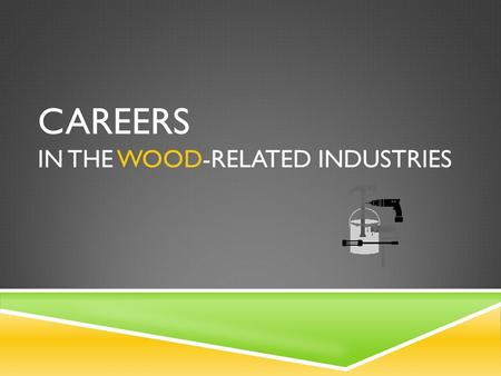 CAREERS IN THE WOOD-RELATED INDUSTRIES. SEGMENTS OF THE INDUSTRY  Primary -- Sawmill and forestry operations, extracting and milling of logs  Secondary.