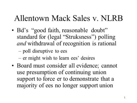 "1 Allentown Mack Sales v. NLRB Bd's ""good faith, reasonable doubt"" standard for (legal ""Struksness"") polling and withdrawal of recognition is rational."