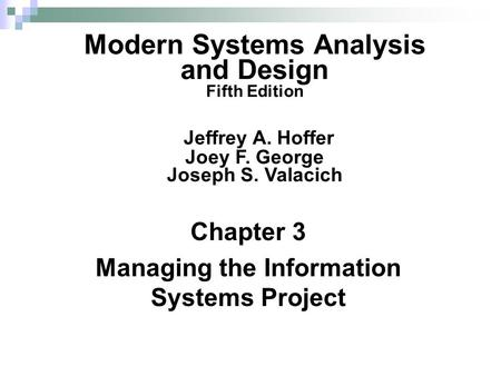 Chapter 3 Managing the Information Systems Project Modern Systems Analysis and Design Fifth Edition Jeffrey A. Hoffer Joey F. George Joseph S. Valacich.