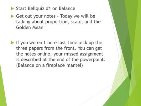  Start Bellquiz #1 on Balance  Get out your notes – Today we will be talking about proportion, scale, and the Golden Mean  If you weren't here last.