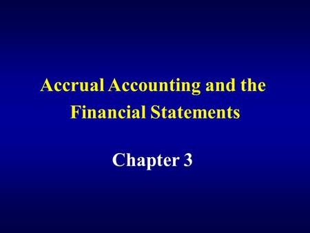 Accrual Accounting and the Financial Statements Chapter 3.