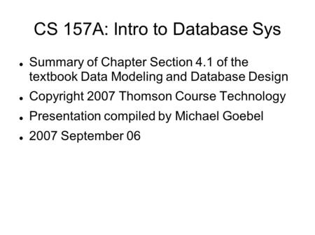 CS 157A: Intro to Database Sys Summary of Chapter Section 4.1 of the textbook Data Modeling and Database Design Copyright 2007 Thomson Course Technology.