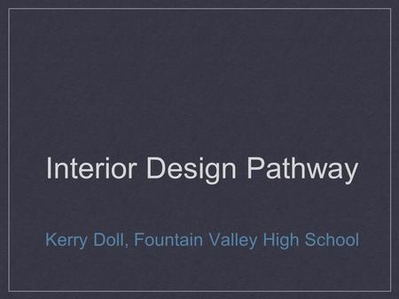 Interior Design Pathway Kerry Doll, Fountain Valley High School.