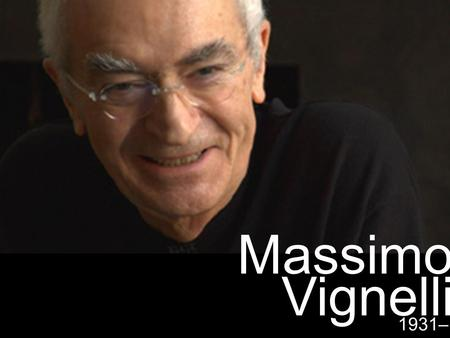 "Massimo Vignelli 1931–. ""If you can design one thing, you can design everything"" –Massimo Vignelli."