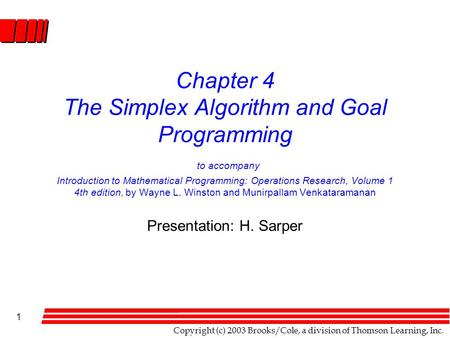 Copyright (c) 2003 Brooks/Cole, a division of Thomson Learning, Inc. 1 Chapter 4 The Simplex Algorithm and Goal Programming to accompany Introduction to.