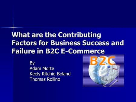 What are the Contributing Factors for Business Success and Failure in B2C E-Commerce By Adam Morte Keely Ritchie-Boland Thomas Rollino.