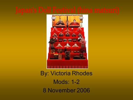 "By: Victoria Rhodes Mods: 1-2 8 November 2006. What is Hina Matsuri? Hina Matsuri translates into ""doll festival"" but this fun holiday is more commonly."