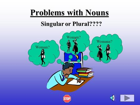 Problems with <strong>Nouns</strong> Singular or Plural???? Woman? Womans? Women?