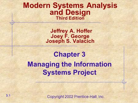 Copyright 2002 Prentice-Hall, Inc. Chapter 3 Managing the Information Systems Project 3.1 Modern Systems Analysis and Design Third Edition Jeffrey A. Hoffer.