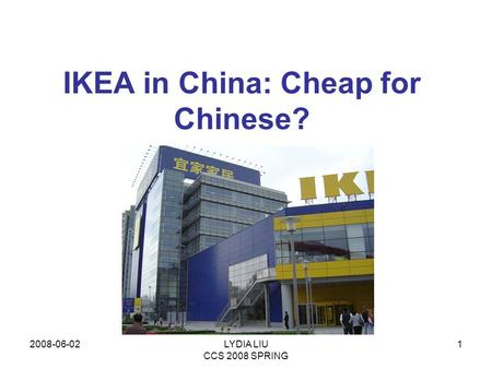 2008-06-02LYDIA LIU CCS 2008 SPRING 1 IKEA in China: Cheap for Chinese?