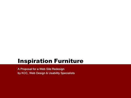 Inspiration Furniture A Proposal for a Web Site Redesign by KCC, Web Design & Usability Specialists.