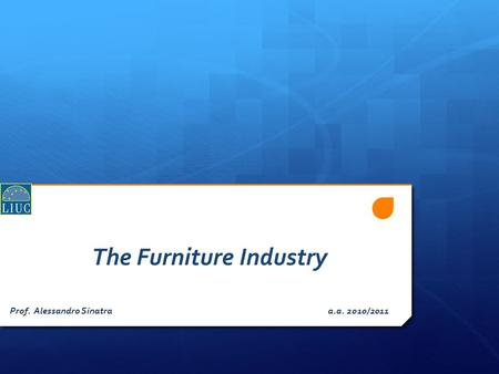 The Furniture Industry Prof. Alessandro Sinatra a.a. 2010/2011.