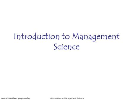 Issue 8. Non-linear programmingIntroduction to Management Science.