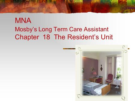 MNA Mosby's Long Term Care Assistant Chapter 18 The Resident's Unit