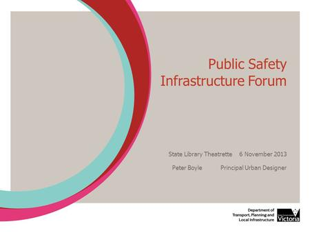Public Safety Infrastructure Forum State Library Theatrette 6 November 2013 Peter Boyle Principal Urban Designer.