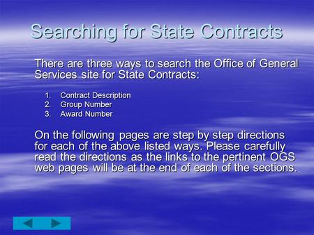 Searching for State Contracts There are three ways to search the Office of General Services site for State Contracts: 1.Contract Description 2.Group Number.