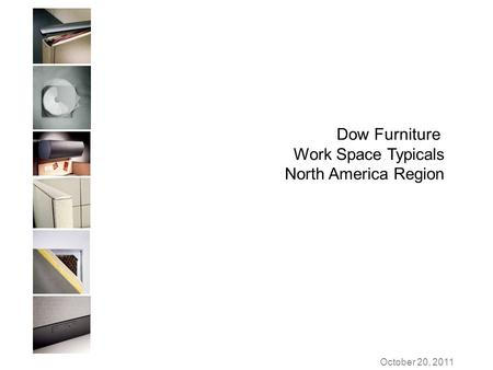 October 20, 2011 Dow Furniture Work Space Typicals North America Region.