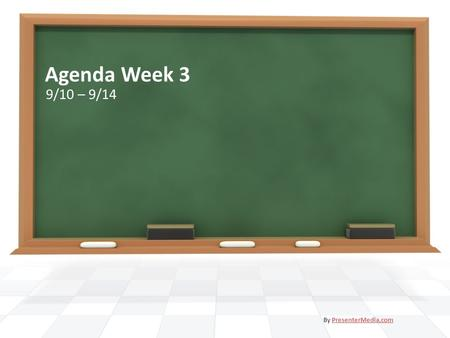 Agenda Week 3 9/10 – 9/14 By PresenterMedia.comPresenterMedia.com.