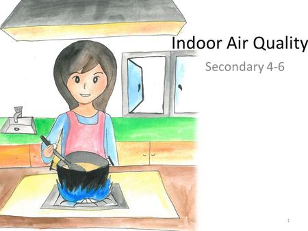 Indoor Air Quality Secondary 4-6 1. What is indoor air quality? Activity One: Choose the number(s) of descriptions that correspond(s) to your daily life,