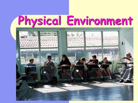 Physical Environment Successfully create a classroom that will compliment your learning style and enhance student learning. Identify and apply strategies.