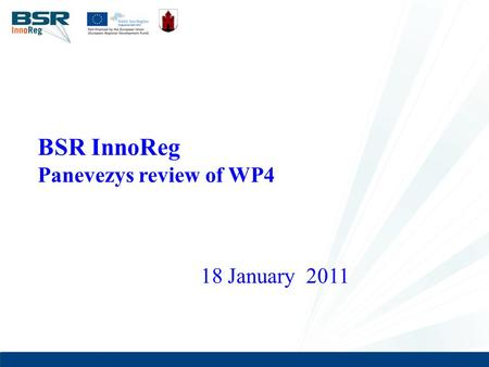 1 BSR InnoReg Panevezys review of WP4 18 January 2011.