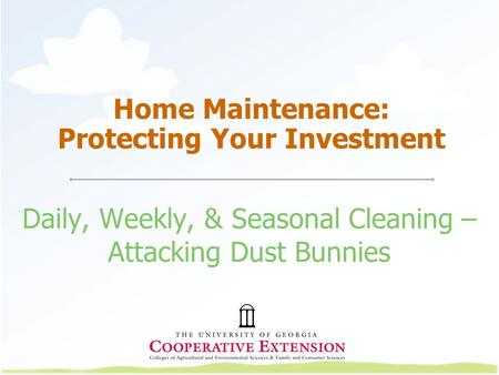 Home Maintenance: Protecting Your Investment Daily, Weekly, & Seasonal Cleaning – Attacking Dust Bunnies.