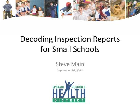 Decoding Inspection Reports for Small Schools Steve Main September 26, 2013.