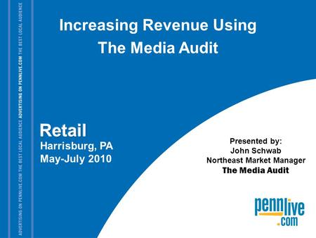 Harrisburg, PA May-July 2010 Presented by: John Schwab Northeast Market Manager The Media Audit Increasing Revenue Using The Media Audit.