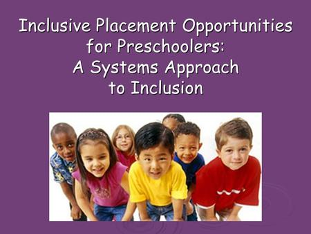 Inclusive Placement Opportunities for Preschoolers: A Systems Approach to Inclusion.