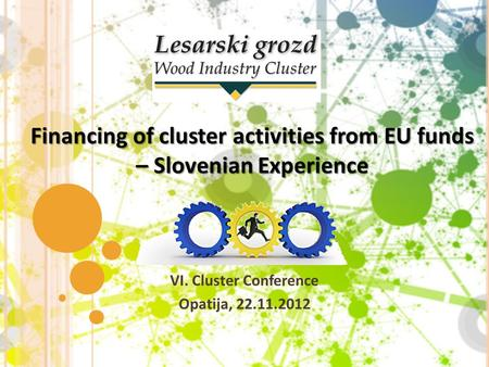 VI. Cluster Conference Opatija, 22.11.2012 Financing of cluster activities from EU funds – Slovenian Experience.