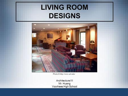 LIVING ROOM DESIGNS Architecture I/II Mr. Huang Voorhees High School Photo ©