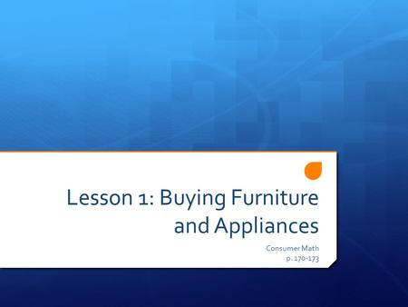 Lesson 1: Buying Furniture and Appliances Consumer Math p. 170-173.