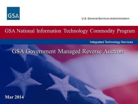 U.S. General Services Administration GSA Government Managed Reverse Auction GSA National Information Technology Commodity Program Mar 2014 Integrated Technology.