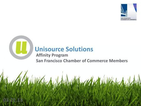 Unisource Solutions 03.21.13 Affinity Program San Francisco Chamber of Commerce Members.