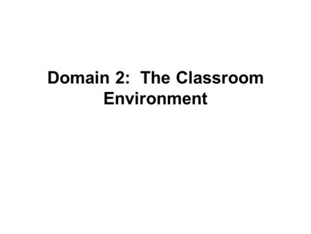 Domain 2: The Classroom Environment. ElementUnsatisfactoryBasicProficientDistinguished Teacher interaction with students Teacher interaction with at least.