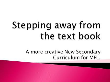 A more creative New Secondary Curriculum for MFL..