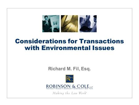 Considerations for Transactions with Environmental Issues Richard M. Fil, Esq.
