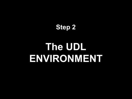 Step 2 The UDL ENVIRONMENT Technology Solutions – D75 NYC Department of Education.