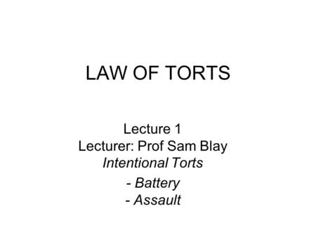 Lecture 1 Lecturer: Prof Sam Blay Intentional Torts