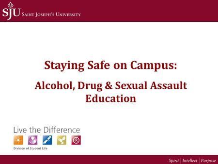Staying Safe on Campus: Alcohol, Drug & Sexual Assault Education.