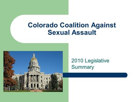 Colorado Coalition Against Sexual Assault 2010 Legislative Summary.