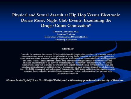 Physical and Sexual Assault at Hip Hop Versus Electronic Dance Music Night Club Events: Examining the Drugs/Crime Connection* Tammy L. Anderson, Ph.D.