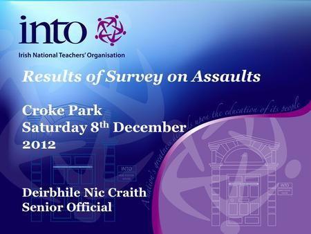 Results of Survey on Assaults Croke Park Saturday 8 th December 2012 Deirbhile Nic Craith Senior Official.