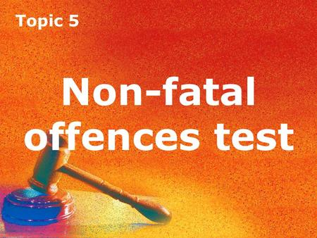 Topic 5 Non-fatal offences test. Topic 5 Non-fatal offences test Question 1 What is common assault?
